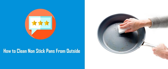 How to Clean Non Stick Pans From Outside