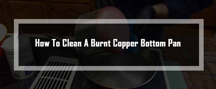 How To Clean A Burnt Copper Bottom Pan