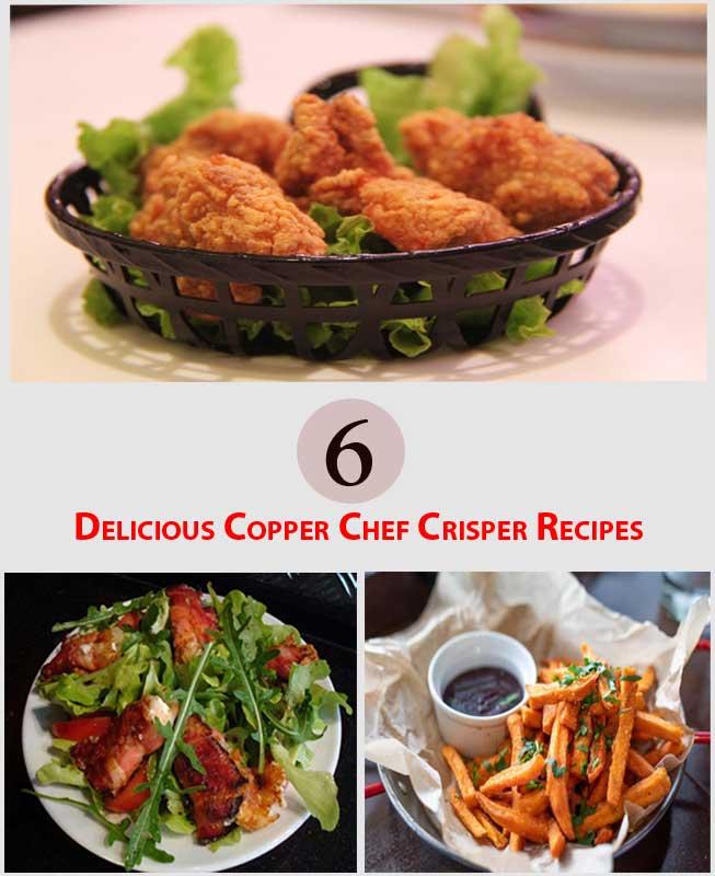 6 Delicious Copper Chef Crisper Recipes