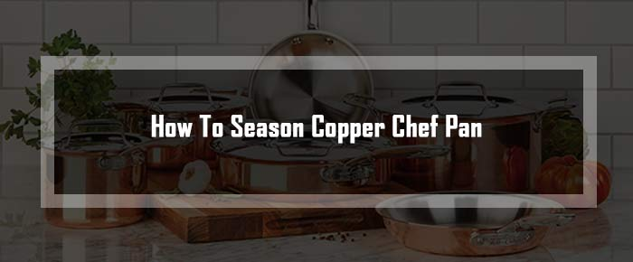 How To Season Copper Chef Pan