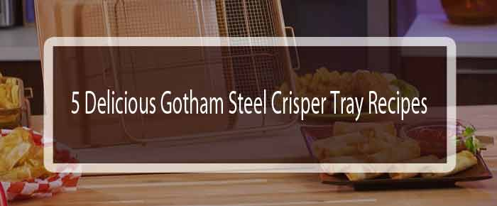 Gotham-Steel-Crisper-Tray-Recipes